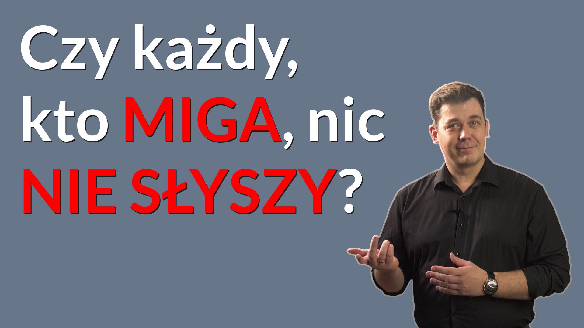 """Grafika: po lewej stronie napis: """"czy każdy, kto miga, nic nie słyszy?"""", po prawej stop-klatka z filmu z tłumaczem języka migowego, Tomaszem Smakowskim."""