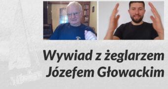 """Grafika: po prawej stronie stop-klatka z wideo-rozmowy w języku migowym Józefa Głowackiego i Macieja Joniuka. Niżej napis: """"Wywiad z żeglarzem Józefem Głowackim"""". W tle po lewej naszkicowane zdjęcie żaglówki."""