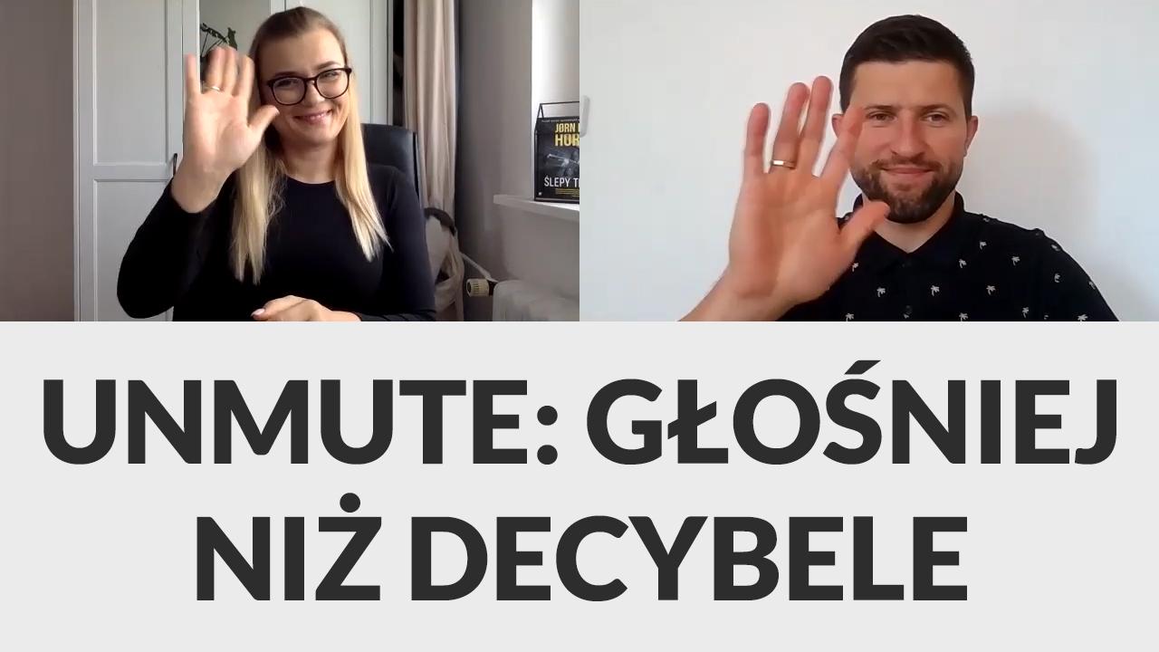 """Grafika: rozmowa w języku migowym, po lewej zdjęcie Zuzanny Szymańskiej, po prawej Macieja Joniuka. Poniżej napis: """"UNMUTE: GŁOŚNIEJ NIŻ DECYBELE"""""""
